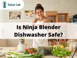 Is Ninja Blender Dishwasher Safe?