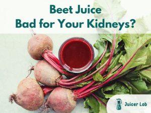 Is Beet Juice Bad for Your Kidneys