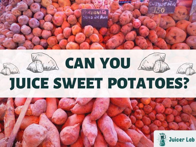 Can you juice sweet potatoes